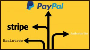 payment gateway, paypal, stripe, authorize.net. braintree, sign, direction