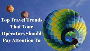 orioly, travel trends, tour operators,, baloon, booking software